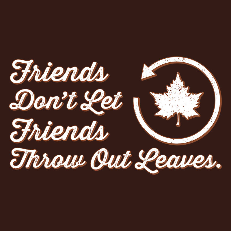 Friends Don't Let Friends Throw Out Leaves [Gardening T-Shirt Design]