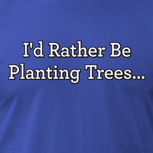 I'd Rather Be Planting Trees... [Gardening T-Shirt Design]