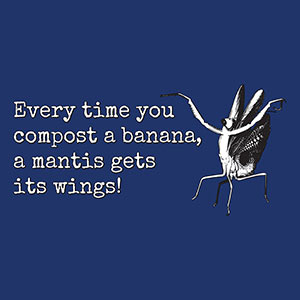 COMPOST BANANA -> Mantis gets its wings! Garden Style [Gardening T-Shirt Design]