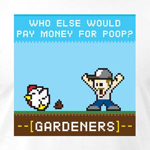 Who Else Would Pay Money for Poop? [Gardening T-Shirt Design]