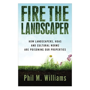 Fire the Landscaper - by Phil M. Williams