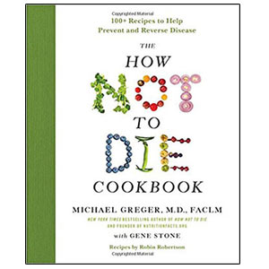 The How Not to Die Cookbook -Michael Greger MD