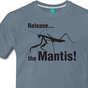 Release the Mantis! [Gardening T-Shirt Design]